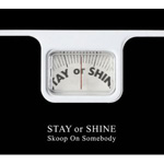 STAY or SHINE